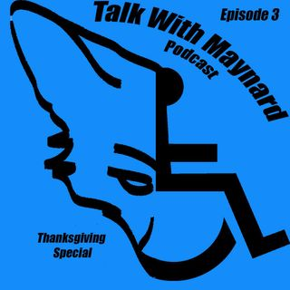 Talk with Maynard Episode 3 (Thanksgiving Special)