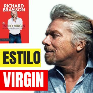 EL ESTILO VIRGIN - Richard Branson - Resumenes de Libros - Episodio 64