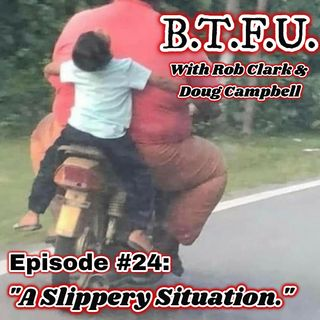 "EPISODE #24: ""A Slippery Situation."""