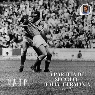 Ep. 25 - La partita del secolo: Italia-Germania 4-3