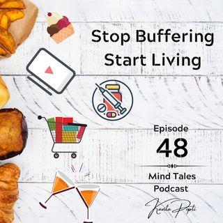 Episode 48 - Stop Buffering. Start Living