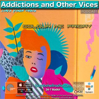 Addictions and Other Vices 647- Colour Me Friday