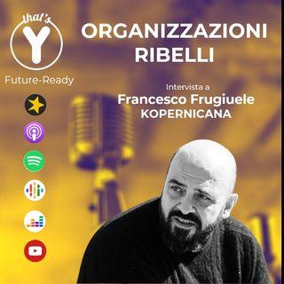 """""""Organizzazioni Ribelli"""" con Francesco Frugiuele KOPERNICANA [Future-Ready]"""