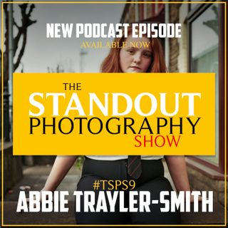 9. #TSPS9 Abbie Trayler-Smith on Managing Self Doubt, Self Discovery in Photography & Connecting with Personal Projects.