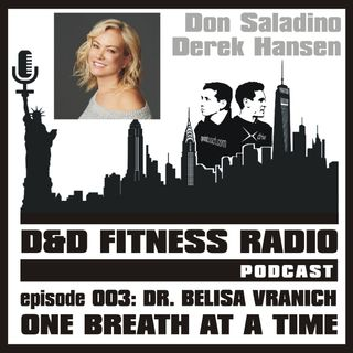 D&D Fitness Radio Podcast - Episode 003 - Dr. Belisa Vranich:  One Breath at a Time