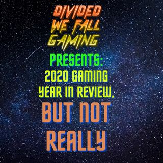 2020 Gaming Year in Review, But Not Really!!!!