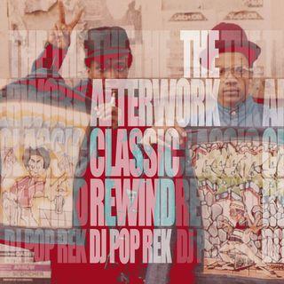 The Afterwork Classic Rewind Ep #11 - 7.23.21 with Dj Pop Rek