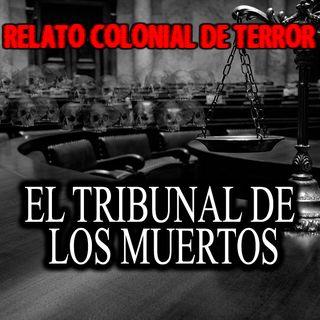 El tribunal de los muertos | Relato colonial de terror