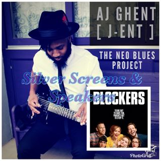 Silver Screens & Speakers: AJ Ghent: Neo Blues Project & Blockers