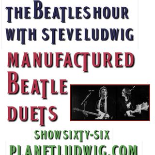 Beatles Hour with Steve Ludwig # 66 - MANUFACTURED DUETS