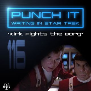 Punch It 116 - Kirk Fights the Borg