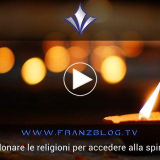 Abbandonare le religioni per accedere alla spiritualità
