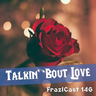 FC 146: Talkin' 'Bout Love