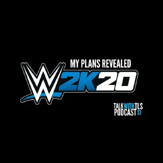 WWE 2K20 My Plans: TalkWithTLSPodcast Ep.2