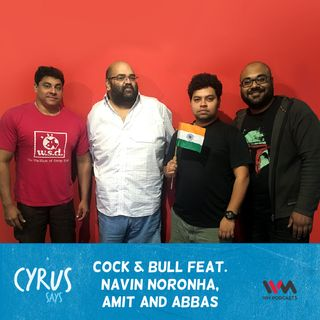 Ep. 342: Cock & Bull feat. Navin Noronha, Amit and Abbas