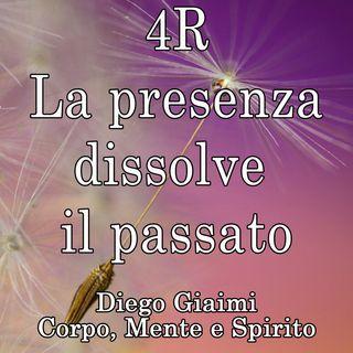 4R®: La presenza dissolve il passato