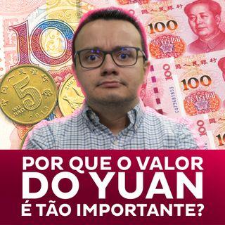 Por que o valor do yuan é tão importante?