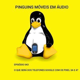 PMA 043 - O que será dos telefones Google com os Pixel 3a e 4?