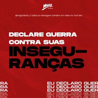 DECLARE GUERRA CONTRA SUAS INSEGURANÇAS // Gustavo Rosaneli