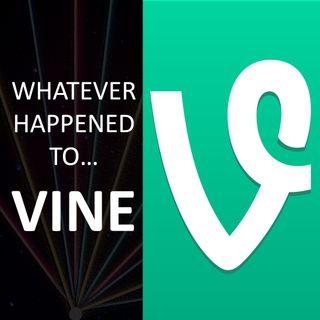 Whatever happened to... Vine.