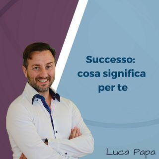 SUCCESSO: cosa significa per te