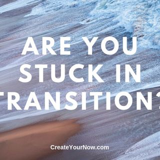1724 Are You Stuck in Transition?