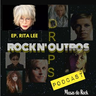 Ep.4 - As Incríveis Musas do Rock (Rita Lee)