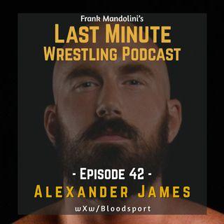 Ep. 42: Alexander James, wXw/Bloodsport wrestler