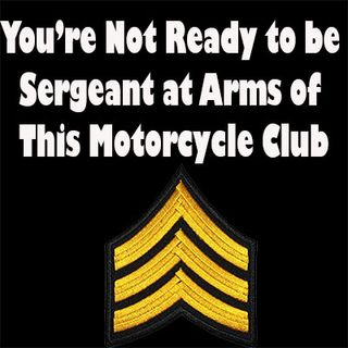 You're Not Ready to be Sergeant at Arms of this Motorcycle Club