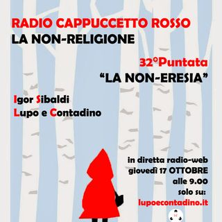 Radio Cappuccetto Rosso | 32 | La Non-Eresia