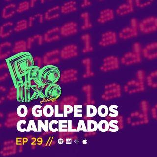 EP29 // O Golpe dos Cancelados