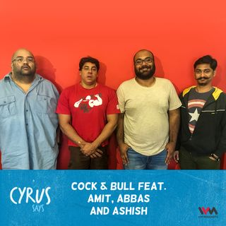 Ep. 336: Cock & Bull feat. Amit, Abbas and Ashish