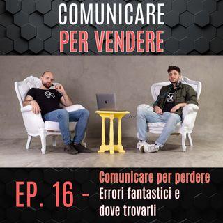 Episodio 16 - Comunicare per perdere : Errori fantastici e dove trovarli