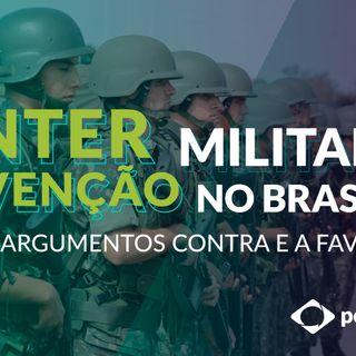 #83 - Intervenção militar no Brasil: argumentos contra e a favor