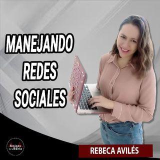 33. MANEJANDO REDES SOCIALES | Rebeca Avilés