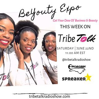 Episode 20 TribeTalk Radio Show Re-Air BeYouty Expo