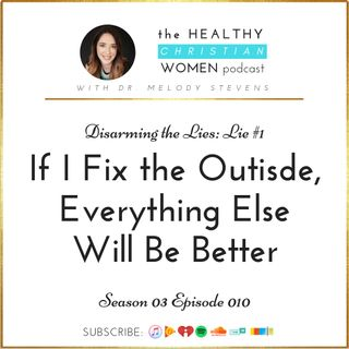 """S03 E010: Lie #1 - """"If I Fix the Outside, Everything Else Will Be Better"""""""