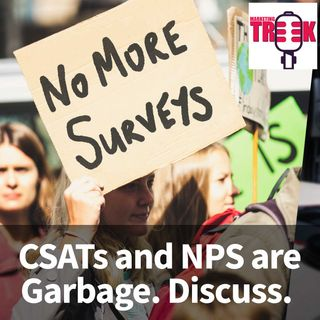 CSATs and NPS are Garbage. Discuss.