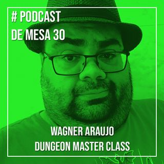 Podcast de Mesa #30 - Wagner Araujo do Dungeon Master Class