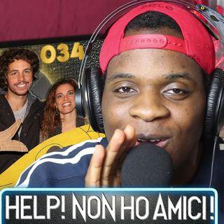 Help! Non Ho Amici! | OMJ Podcast 034