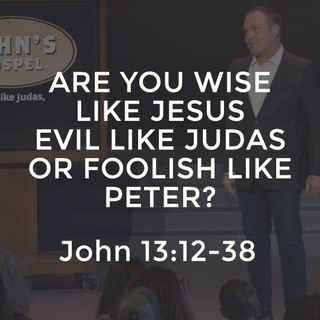 John #29 - Are You Wise Like Jesus, Evil Like Judas, or Foolish Like Peter?