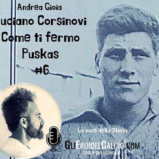 Luciano Corsinovi ... Come ti fermo Puskas #6