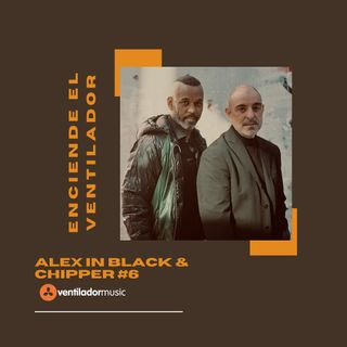 Enciende el Ventilador: #6 Alex in Black & Chipper