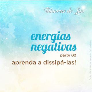 Energias negativas parte 02 - aprendendo a dissipá-las