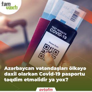 Azərbaycan vətəndaşları ölkəyə daxil olarkən Covid-19 pasportu təqdim etməlidir ya yox? | Tam vaxtı #45