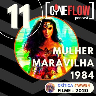 #11 - Mulher Maravilha 1984 [Crítica #WW84 - Filme/2020]