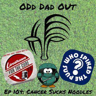 ODO 104: Cancer Sucks Noodles
