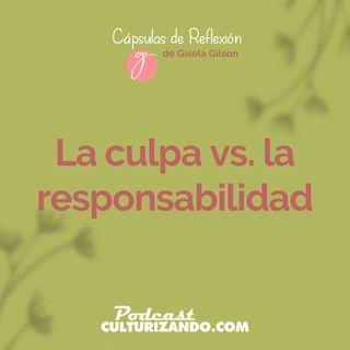 E11 • La culpa vs la responsabilidad • Cápsulas de Reflexión • Culturizando