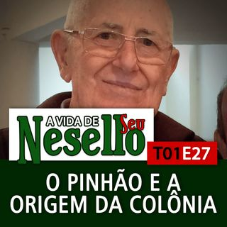 T01E27 - O Pinhão e a Origem da Colônia - A Vida de Seu Henrique