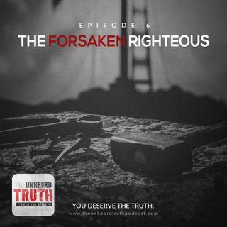 EP6: The Forsaken Righteous